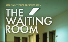 Stepping Stonez Presents: The Waiting Room written & directed by SRZ