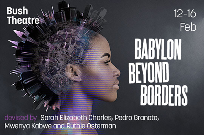 Babylon: Beyond Borders Bush Theatre