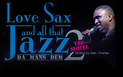 Focus Arts Promotions Presents Love Sax and all that Jazz 2 (Da Mans Dem)