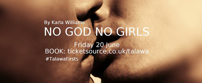 No God No Girls by Karla Williams, Talawa Firsts 2014