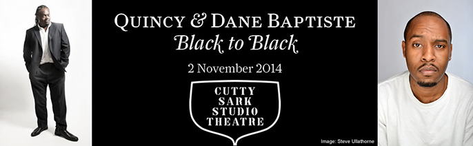 Quincy and Dane Baptiste, Black to Black at Cutty Sark Studio Theatre