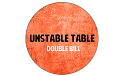 Unstable Table - Double Bill